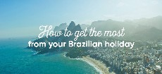 How to get the most out of your Brazilian holiday
